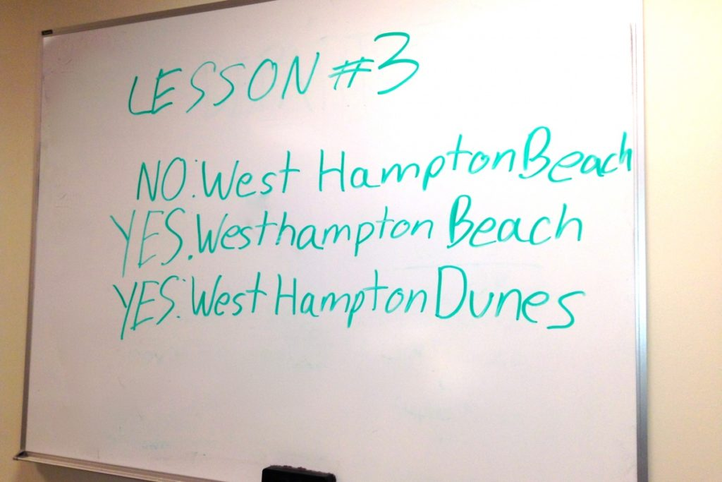 Westhampton, Westhampton Beach and West Hampton Dunes are three different places and the proper spellings can be hard to keep track of.