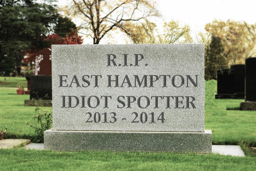 R.I.P. east hampton idiot spotter tombstone